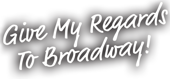 Give My Regards to Broadway!